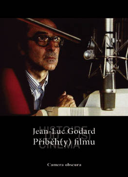 Přední strana obálky: Jean-Luc Godard ve svých Příbězích filmu (Histoire/s/ du cinéma, 1988-1998)